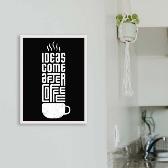 Ideas Come After Coffee - Постер в рамка или канава
